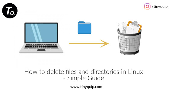How to delete files and directories in Linux – Simple Guide