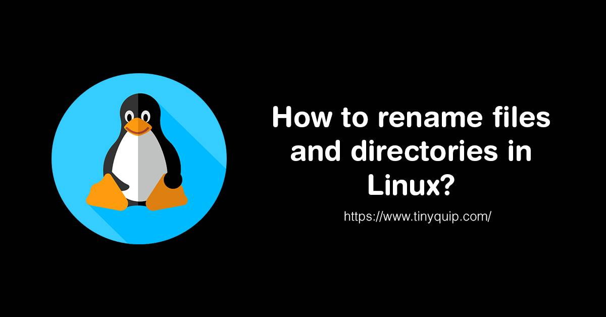 How to rename files and directories in Linux?
